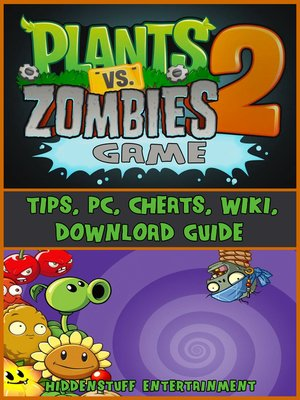 cover image of Plants Vs Zombies 2 Game Tips, Pc, Cheats, Wiki, Download Guide
